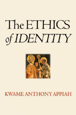 The Ethics of Identity By Appiah, Kwame Anthony