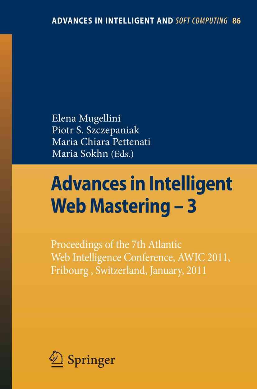 Advances in Intelligent Web Mastering 3 By Mugellini, E. (EDT)/ Szczepaniak, P. S. (EDT)/ Chiara Pettenati, M. (EDT)/ Sokhn, M. (EDT)